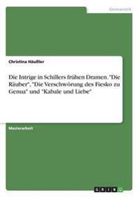 Die Intrige in Schillers Fruhen Dramen. -Die Rauber-, -Die Verschworung Des Fiesko Zu Genua- Und -Kabale Und Liebe-
