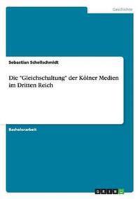 """Die """"Gleichschaltung"""" Der Kolner Medien Im Dritten Reich"""