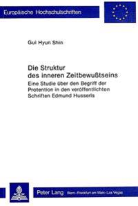 Die Struktur Des Inneren Zeitbewusstseins: Eine Studie Ueber Den Begriff Der Protention in Den Veroeffentlichten Schriften Edmund Husserls