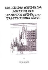 Gotländsk handel på Holland och Flandern under 1300-talets andra hälft - Dick Wase pdf epub