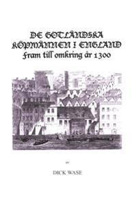 De gotländska köpmännen i England fram till omkring år 1300 - Dick Wase pdf epub