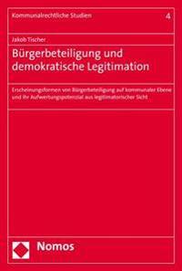 Burgerbeteiligung Und Demokratische Legitimation: Erscheinungsformen Von Burgerbeteiligung Auf Kommunaler Ebene Und Ihr Aufwertungspotenzial Aus Legit