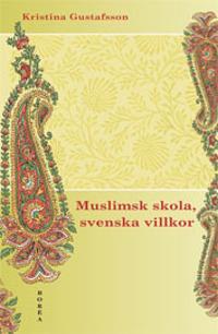 Muslimsk skola, svenska villkor : konflikt, identitet och förhandling