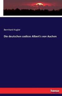 Die Deutschen Codices Albert's Von Aachen