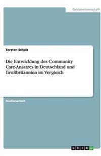 Die Entwicklung Des Community Care-Ansatzes in Deutschland Und Grobritannien Im Vergleich