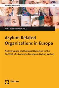 Asylum Related Organisations in Europe: Networks and Institutional Dynamics in the Context of a Common European Asylum System