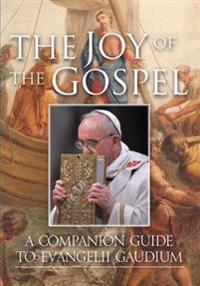Joy of the gospel - a companion guide to evangelii gaudium