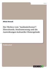Der Mythos Vom Auslanderbonus? Ehrenmorde, Strafzumessung Und Die Auswirkungen Kultureller Hintergrunde