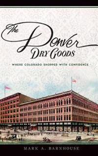 The Denver Dry Goods: Where Colorado Shopped with Confidence