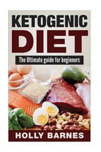 Ketogenic Diet: The Ultimate Guide for Beginners