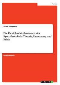 Die Flexiblen Mechanismen Des Kyoto-Protokolls. Theorie, Umsetzung Und Kritik