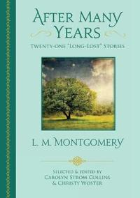 """After Many Years: Twenty-One """"long Lost"""" Stories by L. M. Montgomery"""
