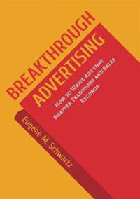 Breakthrough Advertising: How to Write Ads That Shatter Traditions and Sales Records
