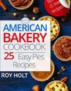 American Bakery Cookbook: 25 Easy Pies Recipes Full Collor