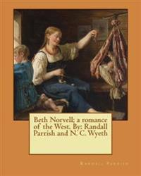 Beth Norvell; A Romance of the West. by: Randall Parrish and N. C. Wyeth