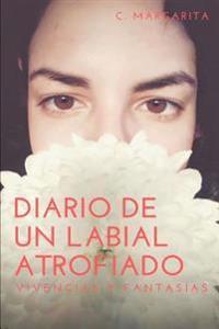 Diario de Un Labial Atrofiado: Vivencias y Fantasias