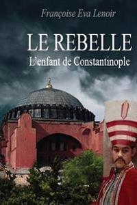 Le Rebelle: L'Enfant de Constantinople