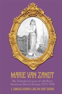 Marie Van Zandt: The Turbulent Career of a Brilliant American Diva in Europe, 1879-1898