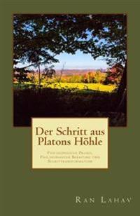 Der Schritt Aus Platons Hoehle: Philosophische Praxis, Philosophische Beratung Und Selbsttransformation