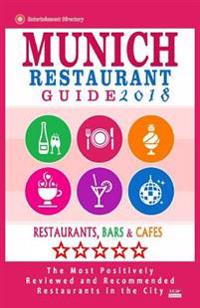 Munich Restaurant Guide 2018: Best Rated Restaurants in Munich, Germany - 500 Restaurants, Bars and Cafes Recommended for Visitors, 2018
