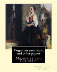 Virginibus Puerisque, and Other Papers by: Robert Louis Stevenson: Memories and Portrait by Robert Louis Stevenson