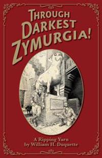 Through Darkest Zymurgia!: A Ripping Yarn