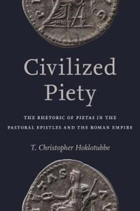 Civilized Piety: The Rhetoric of Pietas in the Pastoral Epistles and the Roman Empire