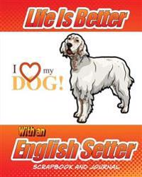 Life Is Better with a English Setter Scrapbook and Journal: Dog Vaccination Record, Puppy Baby Book and Memory Book