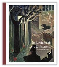 En lundensisk litteraturhistoria: Lunds universitetet som litterärt kraftfält