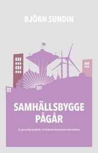 Samhällsbygge pågår : En personlig handbok i att förändra kommunen (och vär