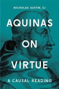 Aquinas on Virtue: A Causal Reading