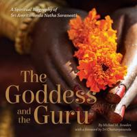 The Goddess and the Guru: A Spiritual Biography of Sri Amritananda Natha Saraswati