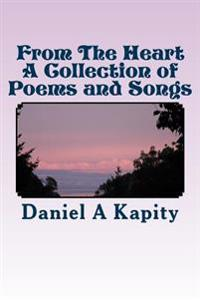 From the Heart - A Collection of Poems and Songs