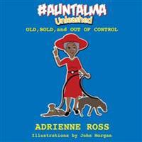 #Auntalma Unleashed: Old, Bold, and Out of Control