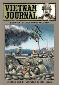 Vietnam Journal - Book Six: Bloodbath at Khe Sanh
