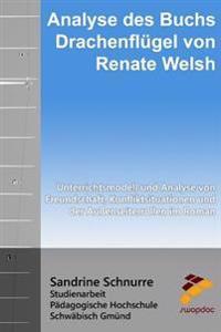 """Analyse Des Buchs """"Drachenflugel"""" Von Renate Welsh: Unterrichtsmodell Und Analyse Von Freundschaft, Konfliktsituationen Und Der Auenseiterrollen Im Ro"""
