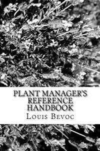 Plant Manager's Reference Handbook: 12 Essential Skills and Why They Are Needed