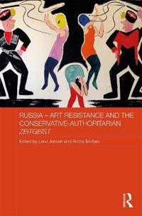 Russia - Art Resistance and the Conservative-authoritarian Zeitgeist