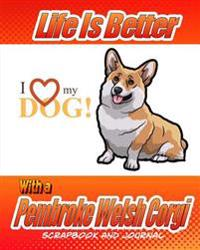 Life Is Better with a Pembroke Welsh Corgi Scrapbook and Journal: Dog Vaccination Record, Puppy Baby Book and Memory Book