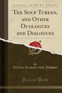 The Soup Tureen, and Other Duologues and Dialogues (Classic Reprint)