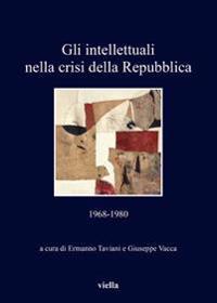 Gli Intellettuali Nella Crisi Della Repubblica: 1968-1980