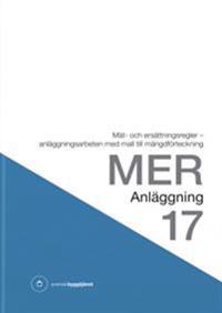 MER Anläggning 17. Mät- och ersättningsregler - anläggningsarbeten med mall till mängdförteckning
