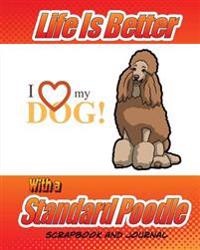 Life Is Better with a Standard Poodle Scrapbook and Journal: Dog Vaccination Record, Puppy Baby Book and Memory Book