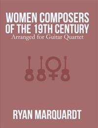 Women Composers of the 19th Century: Arranged for Guitar Quartet