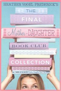 The Final Mother-Daughter Book Club Collection: The Mother-Daughter Book Club; Much ADO about Anne; Dear Pen Pal; Pies & Prejudice; Home for the Holid