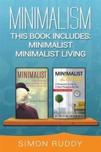 Minimalism: 2 Books in 1 - Minimalist, Minimalist Living.