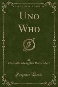 Uno Who (Classic Reprint)
