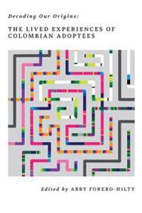 Decoding Our Origins: The Lived Experiences of Colombian Adoptees