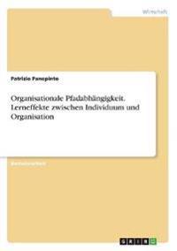 Organisationale Pfadabhängigkeit. Lerneffekte zwischen Individuum und Organisation