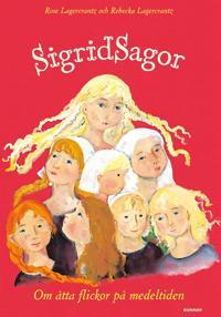 Sigridsagor : - om åtta flickor på medeltiden
